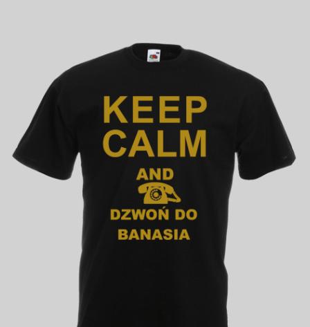 Koszulka z nadrukiem keep calm and dzwoń do Banasia